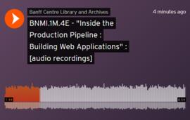 """Inside the Production Pipeline : Building Web Applications"" : [audio recordings]"
